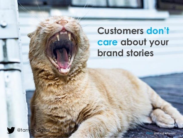Customers don't care about your brand stories Photo: gratisography.com @tanya_digital