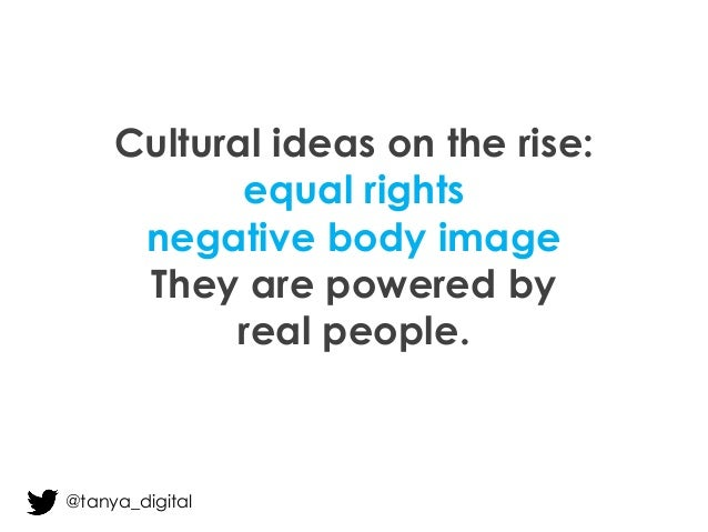 Cultural ideas on the rise: equal rights negative body image They are powered by real people. @tanya_digital