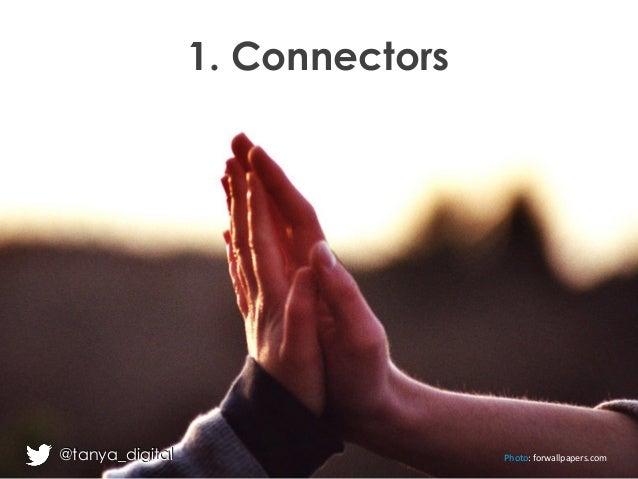 @tanya_digital 1. Connectors Photo: forwallpapers.com@tanya_digital