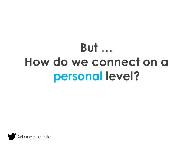 But … How do we connect on a personal level? @tanya_digital