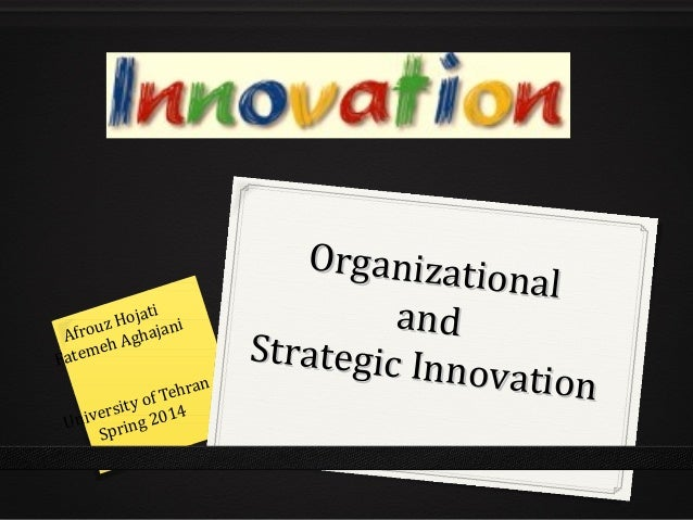 Organizational Organizational andand Strategic Innovation Strategic Innovation Afrouz Hojati Fatemeh Aghajani University o...