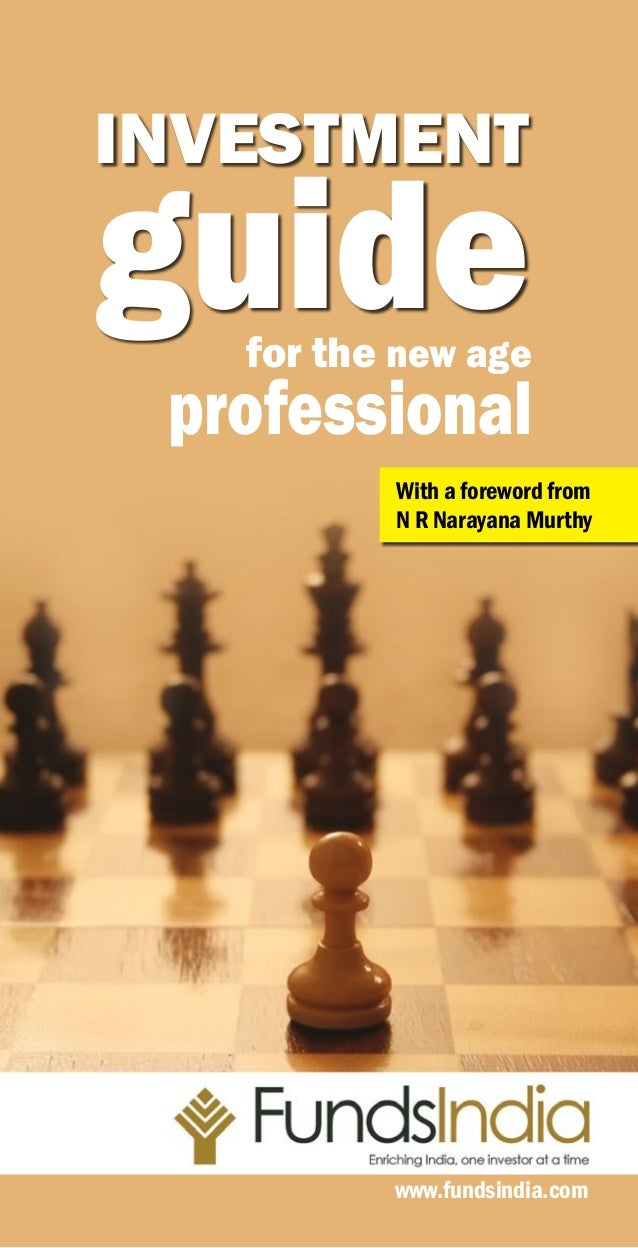 investment  guide  for the new age  professional  With a foreword from N R Narayana Murthy  Page | 33  www.fundsindia.com