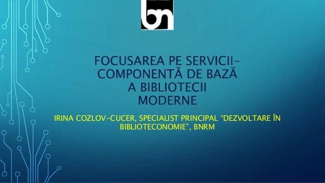 "IRINA COZLOV-CUCER, SPECIALIST PRINCIPAL ""DEZVOLTARE ÎN BIBLIOTECONOMIE"", BNRM"