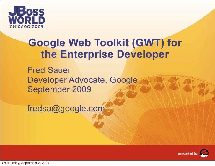 Google Web Toolkit (GWT) for                  the Enterprise Developer                Fred Sauer                Developer ...