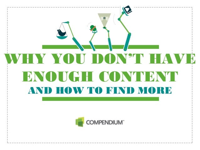 WHY YOU DON'T HAVEENOUGH CONTENTAND HOW TO FIND MORE