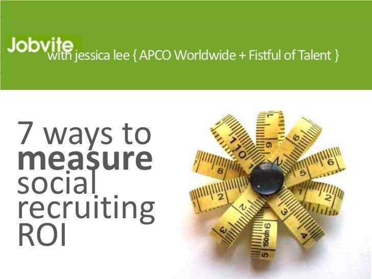 with jessica lee { APCO Worldwide + Fistful of Talent }7 ways tomeasuresocialrecruitingROI