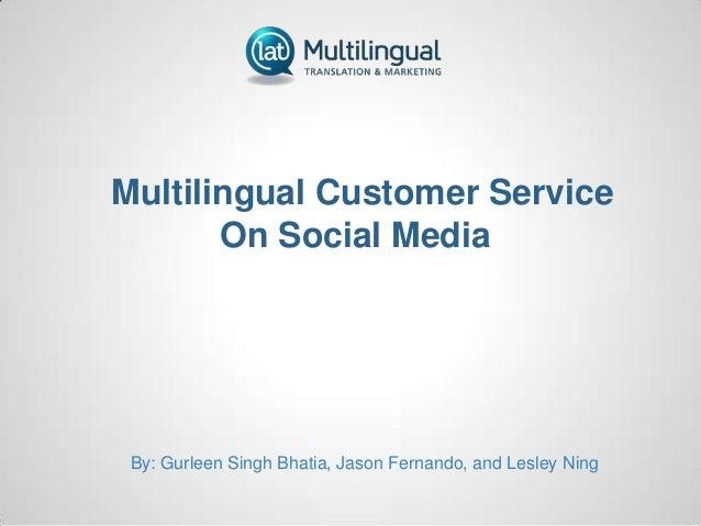 Multilingual Customer Service On Social Media By: Gurleen Singh Bhatia, Jason Fernando, and Lesley Ning