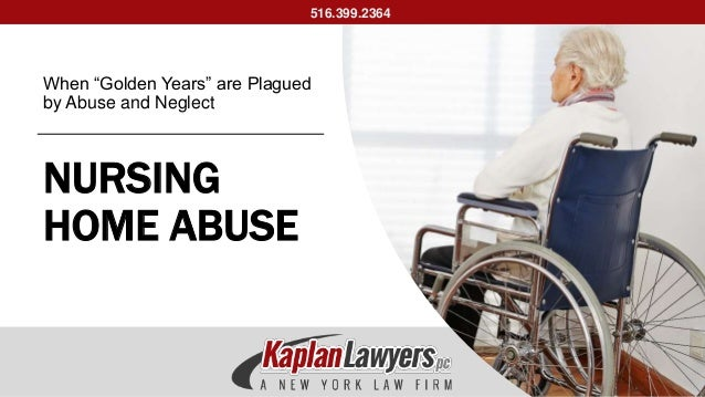 "NURSING HOME ABUSE When ""Golden Years"" are Plagued by Abuse and Neglect 516.399.2364"