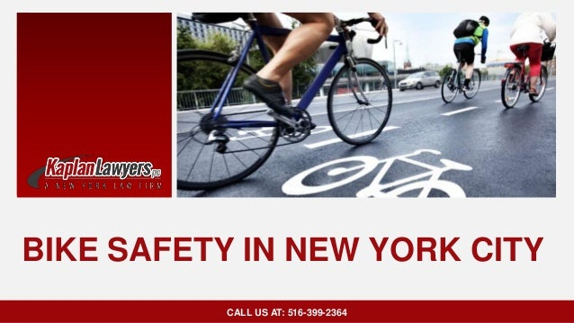 BIKE SAFETY IN NEW YORK CITY CALL US AT: 516-399-2364