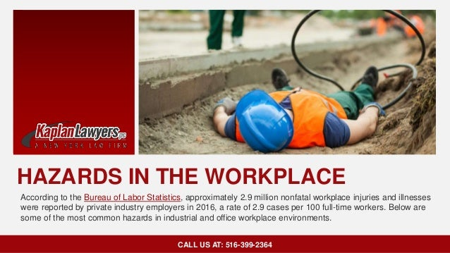 HAZARDS IN THE WORKPLACE According to the Bureau of Labor Statistics, approximately 2.9 million nonfatal workplace injurie...