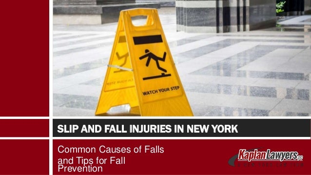 Common Causes of Falls and Tips for Fall Prevention SLIP AND FALL INJURIES IN NEW YORK