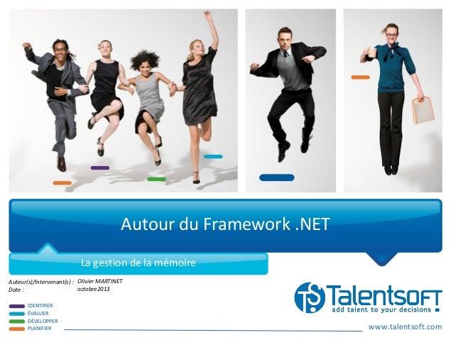 www.talentsoft.com IDENTIFIER ÉVALUER DÉVELOPPER PLANIFIER Auteur(s)/Intervenant(s) : Date : Autour du Framework .NET La g...