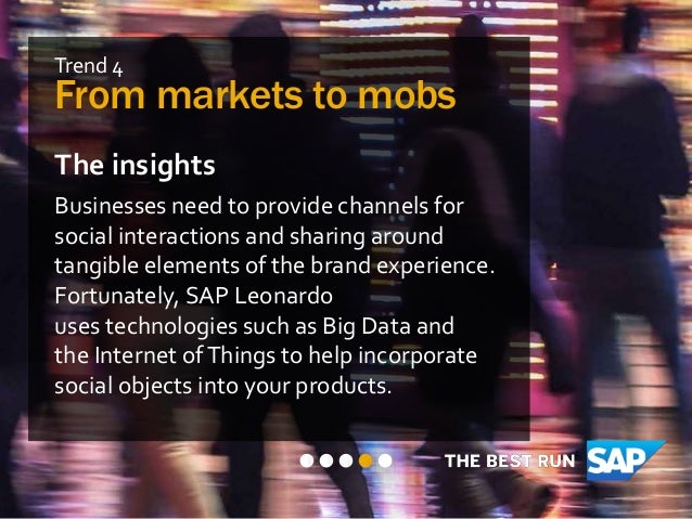 Trend 4 From markets to mobs The insights Businesses need to provide channels for social interactions and sharing around t...
