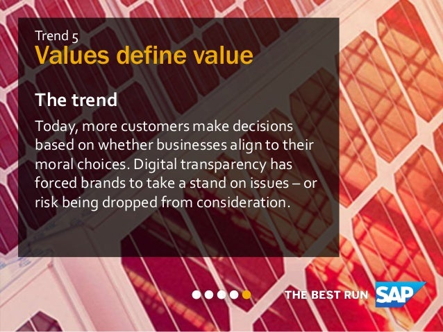 Trend 5 Values define value The trend Today, more customers make decisions based on whether businesses align to their mora...