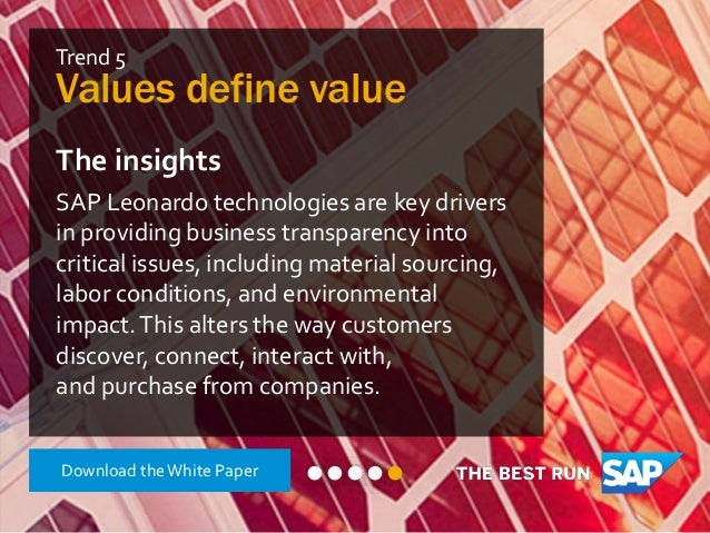 Trend 5 Values define value The insights SAP Leonardo technologies are key drivers in providing business transparency into...