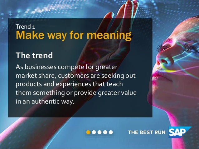 Trend 1 Make way for meaning The trend As businesses compete for greater market share, customers are seeking out products ...