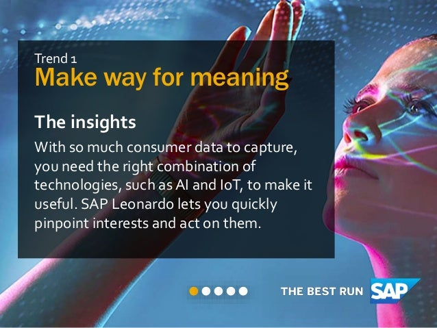 Trend 1 Make way for meaning The insights With so much consumer data to capture, you need the right combination of technol...