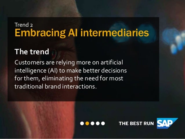 Trend 2 Embracing AI intermediaries The trend Customers are relying more on artificial intelligence (AI) to make better de...