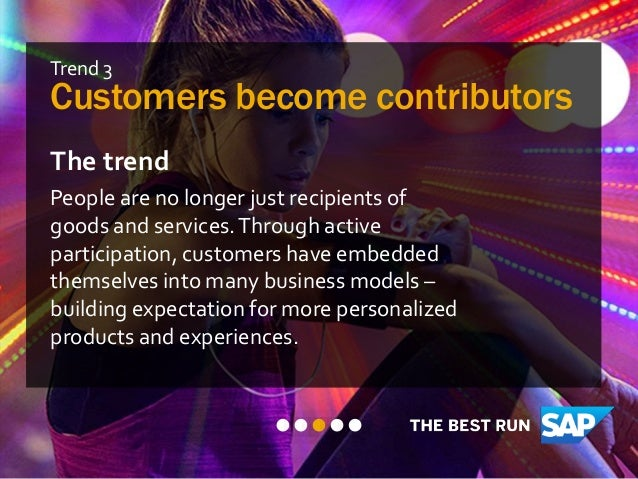Trend 3 Customers become contributors The trend People are no longer just recipients of goods and services.Through active ...