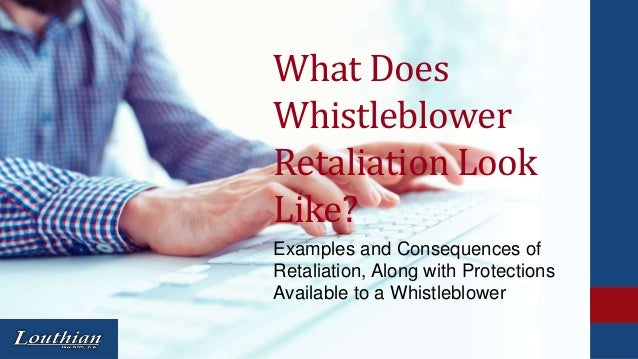 What Does Whistleblower Retaliation Look Like? Examples and Consequences of Retaliation, Along with Protections Available ...