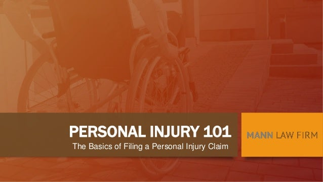 PERSONAL INJURY 101 The Basics of Filing a Personal Injury Claim