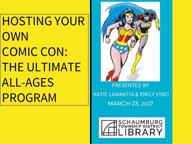 HOSTING YOUR OWN COMIC CON: THE ULTIMATE ALL-AGES PROGRAM PRESENTED BY KATIE LAMANTIA & EMILY VINCI MARCH 23, 2017