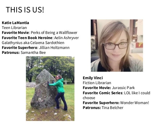 THIS IS US! Emily Vinci Fiction Librarian Favorite Movie: Jurassic Park Favorite Comic Series: LOL like I could choose Fav...