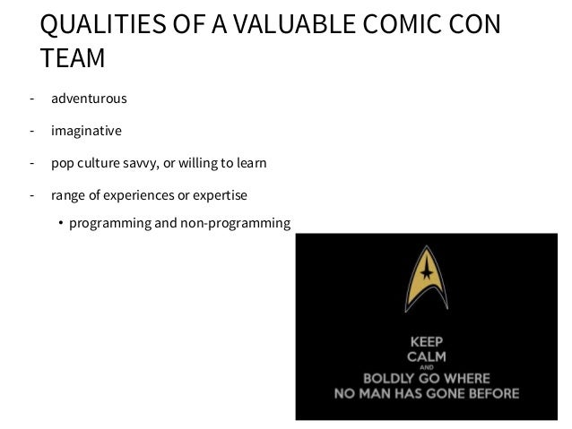 QUALITIES OF A VALUABLE COMIC CON TEAM - adventurous - imaginative - pop culture savvy, or willing to learn - range of exp...
