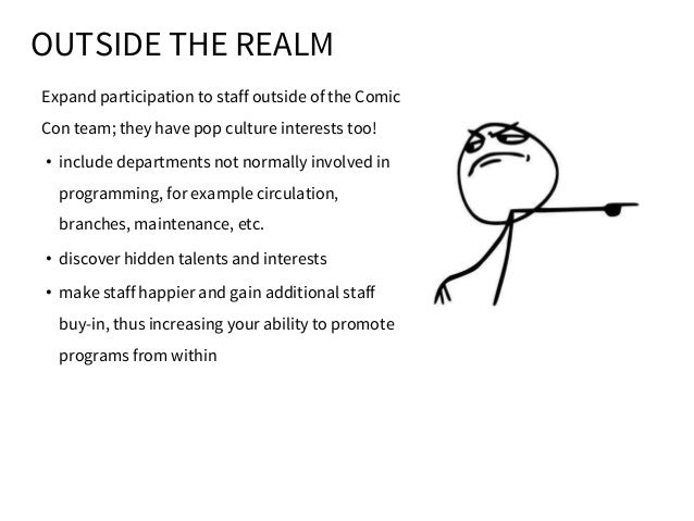 OUTSIDE THE REALM Expand participation to staff outside of the Comic Con team; they have pop culture interests too! • incl...