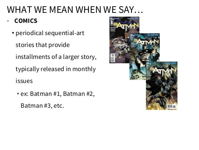 - COMICS • periodical sequential-art stories that provide installments of a larger story, typically released in monthly is...