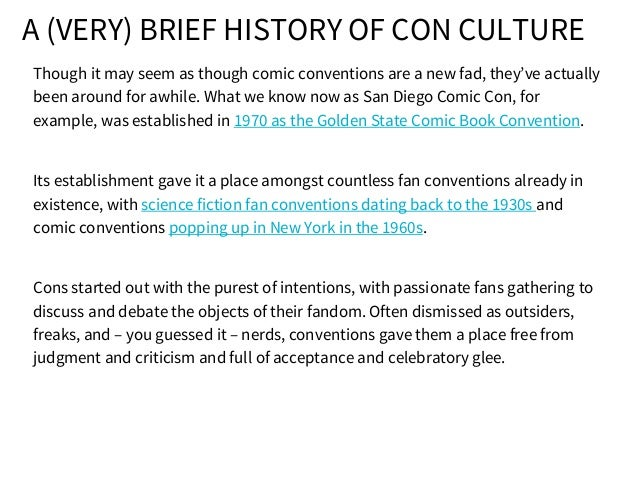 A (VERY) BRIEF HISTORY OF CON CULTURE Though it may seem as though comic conventions are a new fad, they've actually been ...