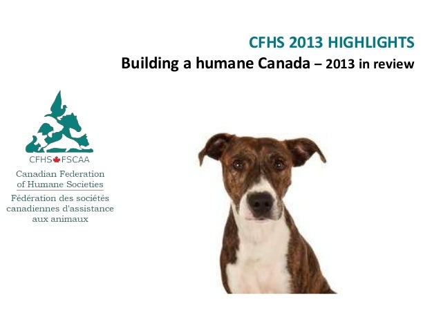CFHS 2013 HIGHLIGHTS Building a humane Canada – 2013 in review