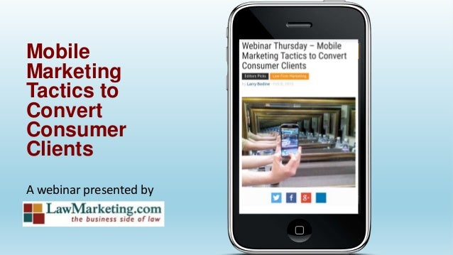A webinar presented by Mobile Marketing Tactics to Convert Consumer Clients