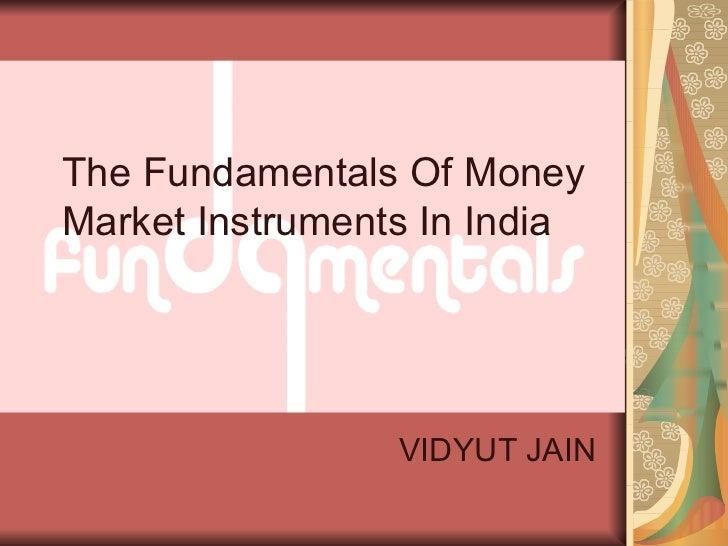 The Fundamentals Of Money Market Instruments In India VIDYUT JAIN