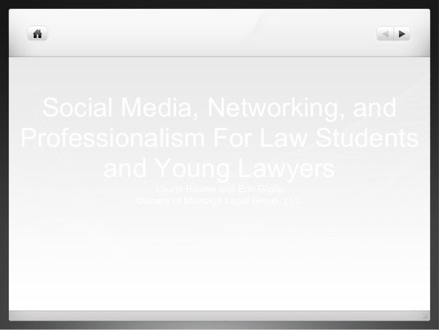 Social Media, Networking, and Professionalism For Law Students and Young Lawyers Laurie Rowen and Erin Giglia Owners of Mo...