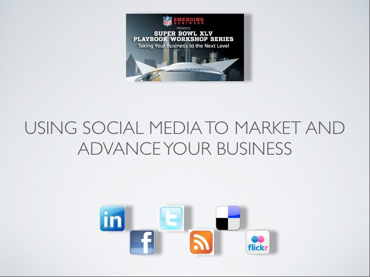 USING SOCIAL MEDIA TO MARKET AND     ADVANCE YOUR BUSINESS