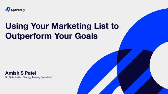 1 Amish S Patel Sr. Optimization Strategy Training Consultant Using Your Marketing List to Outperform Your Goals