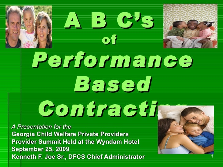 A B C's   of  Performance Based Contracting A Presentation for the Georgia Child Welfare Private Providers Provider Summit...