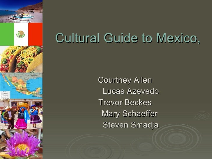 Cultural Guide to Mexico, Latin America and the Caribbean <ul><li>Courtney Allen  </li></ul><ul><li>Lucas Azevedo </li></u...