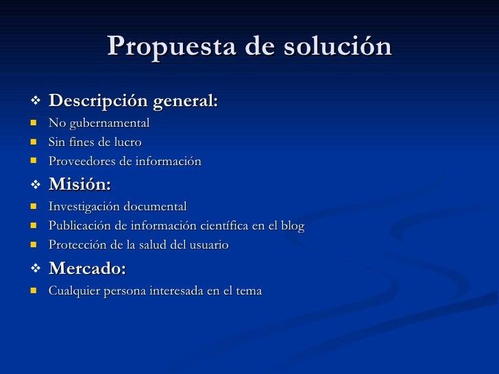 Propuesta de solución <ul><li>Descripción general: </li></ul><ul><li>No gubernamental </li></ul><ul><li>Sin fines de lucro...