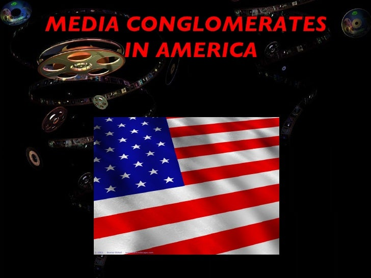 media conglomerates Cation strategies of media conglomerates is critiqued from a dynamic  strategy  of the leading global media conglomerates in terms of their extent and direc.