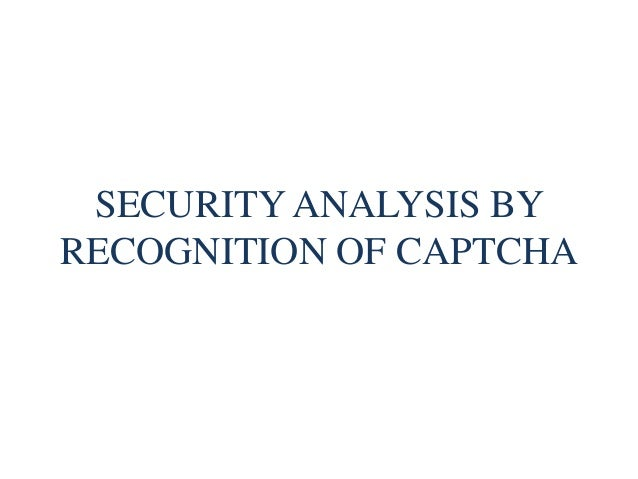 SECURITY ANALYSIS BY RECOGNITION OF CAPTCHA