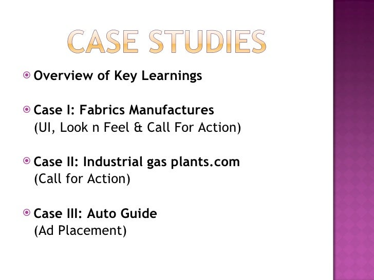 <ul><li>Overview of Key Learnings </li></ul><ul><li>Case I: Fabrics Manufactures  </li></ul><ul><li>(UI, Look n Feel & Cal...