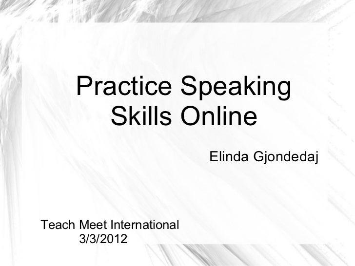 Elinda Gjondedaj Practice Speaking Skills Online Teach Meet International 3/3/2012