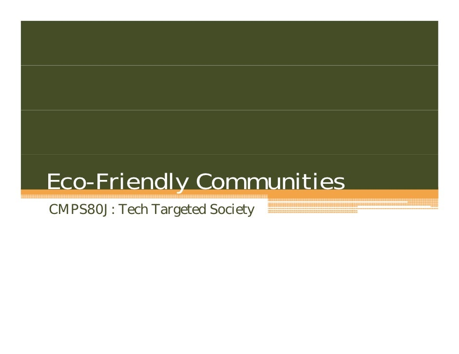 Eco-Friendly Communities CMPS80J: Tech Targeted Society