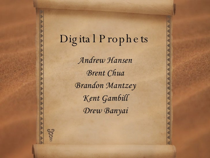 Digital Prophets Andrew Hansen Brent Chua Brandon Mantzey Kent Gambill Drew Banyai
