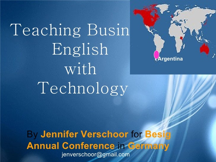 Teaching Business English  with  Technology By   Jennifer Verschoor   for   Besig Annual Conference   in   Germany [email_...