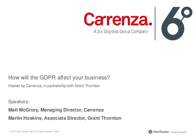 © 2017 Grant Thornton UK LLP. All rights reserved | Public How will the GDPR affect your business? Hosted by Carrenza, in ...