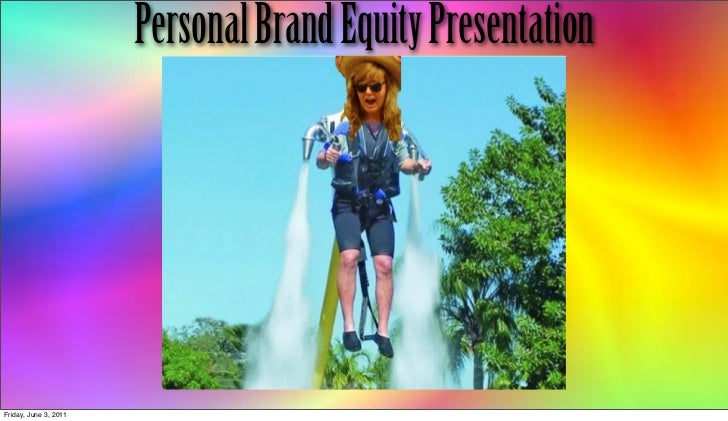 Personal Brand Equity PresentationFriday, June 3, 2011