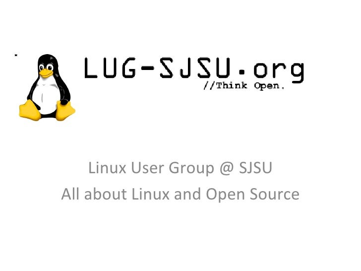 Linux User Group @ SJSU All about Linux and Open Source